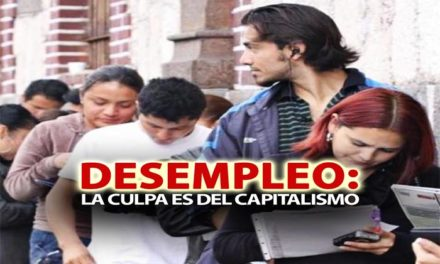 DESEMPLEO: LA CULPA ES DEL CAPITALISMO